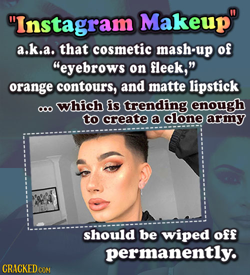 Instagram Makeup a.k.a. that cosmetic mash-up of eyebrows on fleek, orange contours, and matte lipstick which is trending enough ooo to create a c