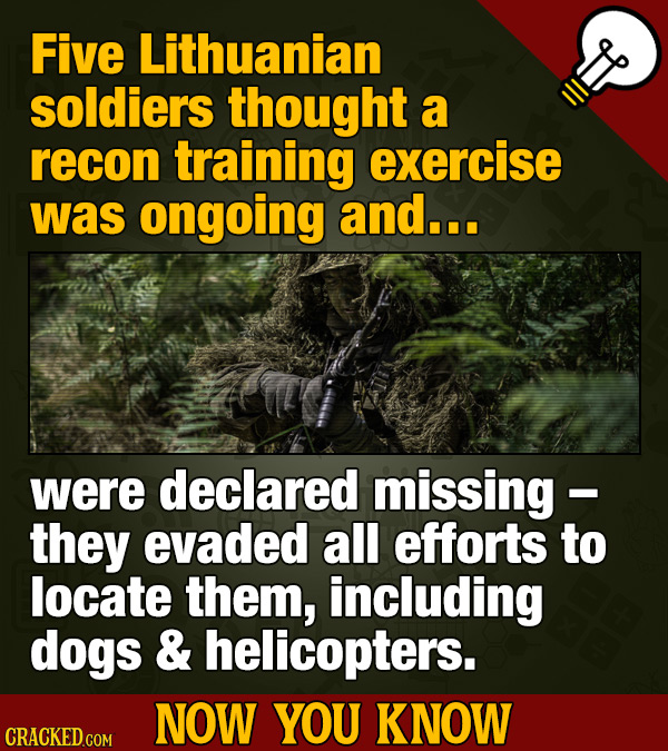 Five Lithuanian soldiers thought a recon training exercise was ongoing and... were declared missing they evaded all efforts to locate them, including