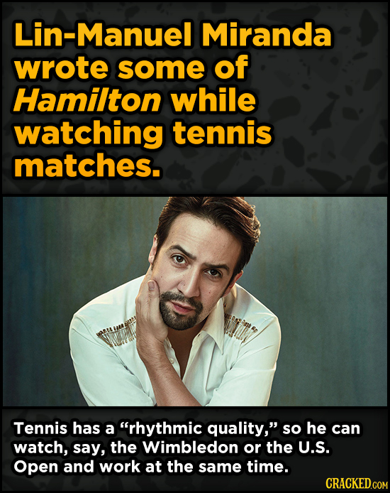 Bonkers Ways Famous Creators Made Iconic Works -Manuel Miranda wrote some of Hamilton while watching tennis matches. Tennis has