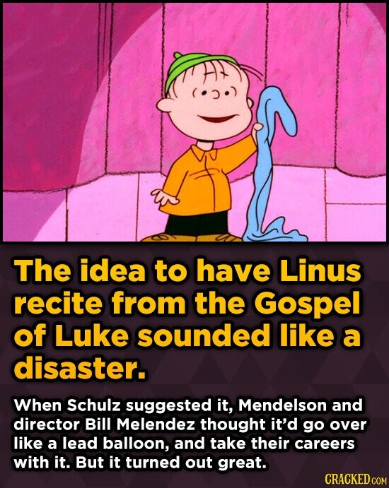 The idea to have Linus recite from the Gospel of Luke sounded like a disaster. When Schulz suggested it, Mendelson and director Bill Melendez thought