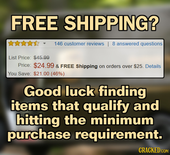 FREE SHIPPING? 146 customer reviews I 8 answered questions List Price: $45.99 Price: $24.99 & FREE Shipping on orders over $25. Details You Save: $21.