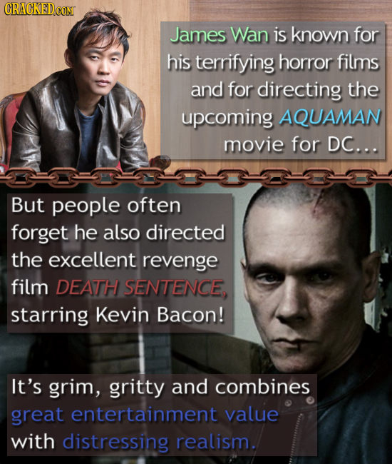 James Wan is known for his terrifying horror films and for directing the upcoming AQUAMAN movie for DC... But people often forget he also directed the