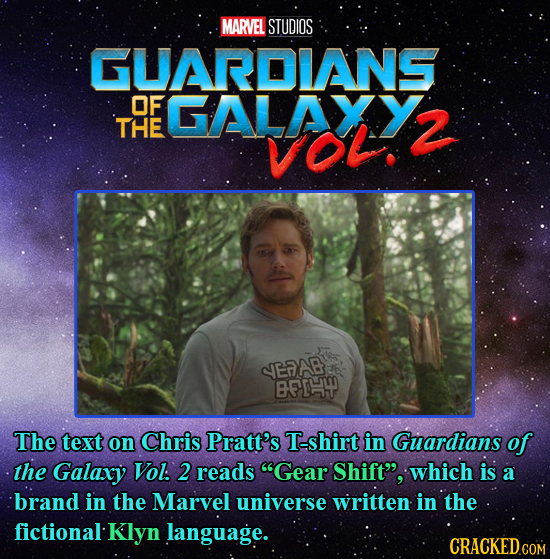 MARVEL STUDIOS GUARDIANS OF GALAXY THE VOl. 2 SEAAE BFE4 The text on Chris Pratt's T-shirt in Guardians of the Galaxy Vol. 2 reads Gear Shift, which