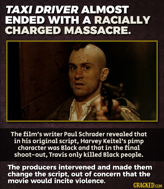 TAXI DRIVER ALMOST ENDED WITH A RACIALLY CHARGED MASSACRE. The film's writer Paul Schrader revealed that in his original script, Harvey Keitel's pimp