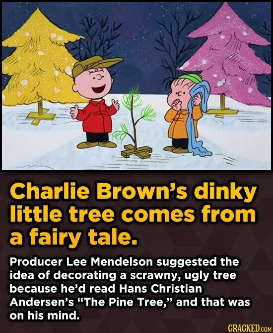 Charlie Brown's dinky little tree comes from a fairy tale. Producer Lee Mendelson suggested the idea of decorating a scrawny, ugly tree because he'd r
