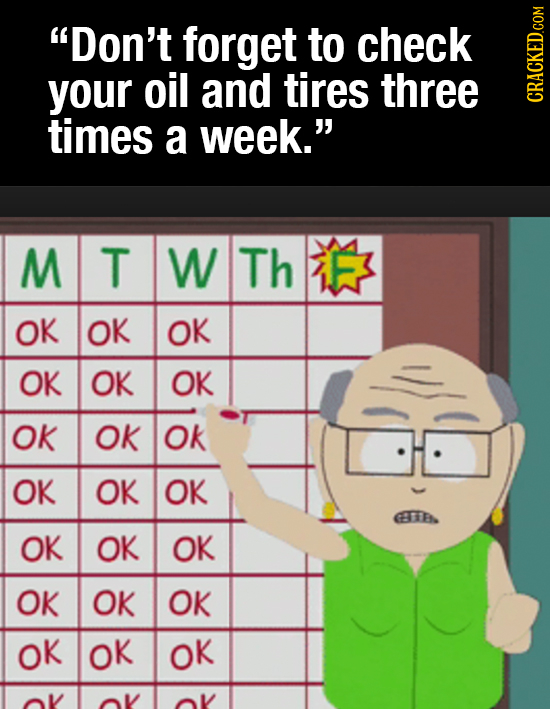 Don't forget to check your oil and tires three GRAGN times a week. M T W Th F OK OK OK OK OK OK OK OK Ok OK OK OK GET OK OK OK OK OK OK OK OK OK