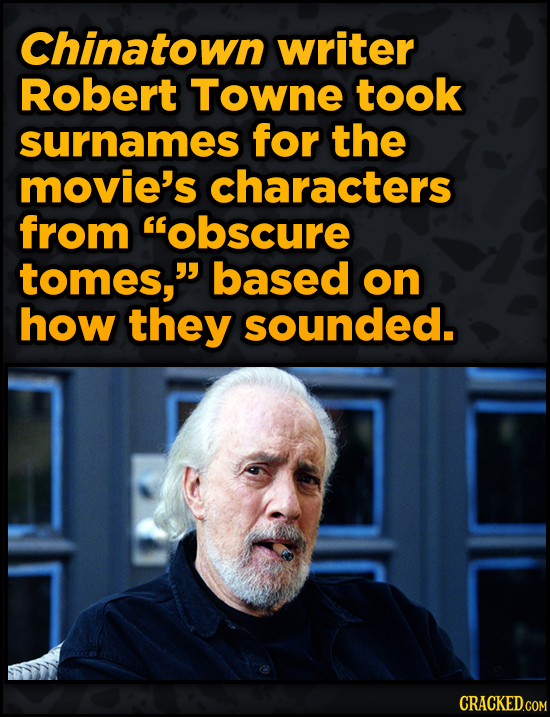 Bonkers Ways Famous Creators Made Iconic Works -Chinatown writer Robert TOWNE took surnames for the
