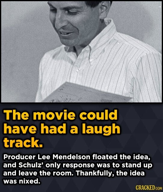 The movie could have had a laugh track. Producer Lee Mendelson floated the idea, and Schulz' only response was to stand up and leave the room. Thankfu