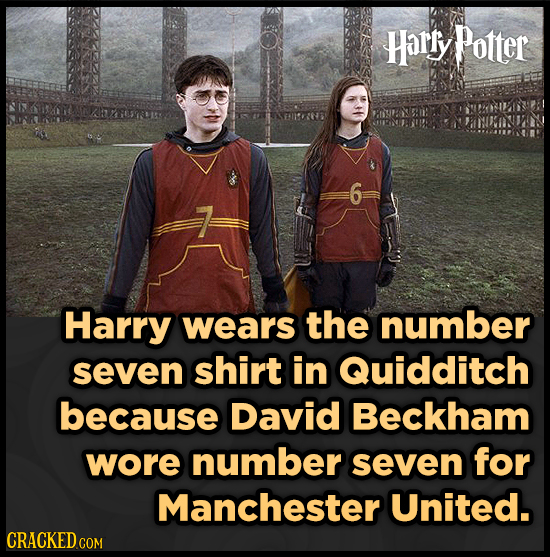 Harry Potter 6 Harry wears the number seven shirt in Quidditch because David Beckham wore number seven for Manchester United. CRACKED COR COM