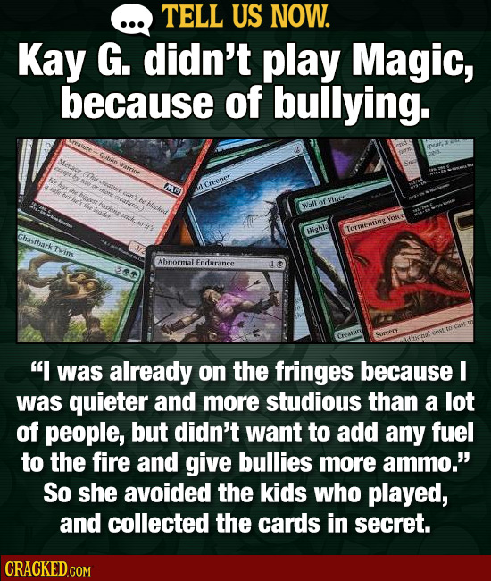 TELL US NOW. Kay G. didn't play Magic, because of bullying. Gotdin Warries E Creees Vinfs Wall of Voce Torssenting Highla Ghasslatk Twins Abnormal End