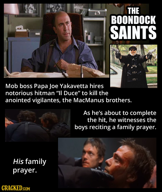 THE BOONDOCK SAINTS Mob boss Papa Joe Yakavetta hires notorious hitman IL Duce to kill the anointed vigilantes, the MacManus brothers. As he's about