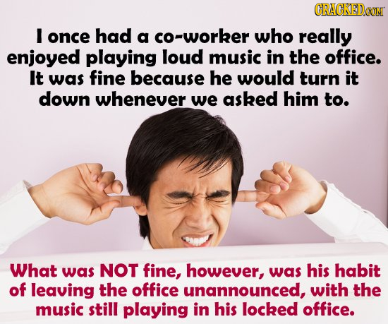 CRACKEDCON I once had a co-worker who really enjoyed playing loud music in the office. It was fine because he would turn it down whenever we asked him