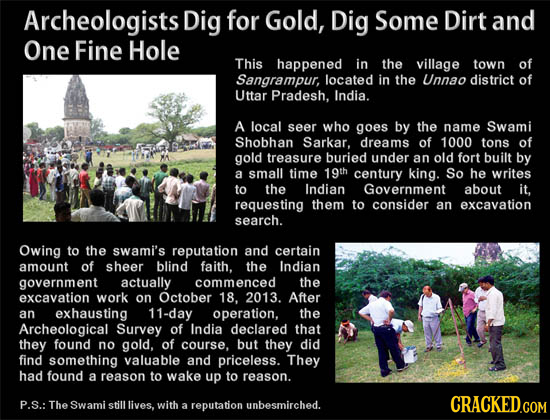 Archeologists Dig for Gold, Dig Some Dirt and One Fine Hole This happened in the village town of Sangrampur, located in the Unnao district of Uttar Pr