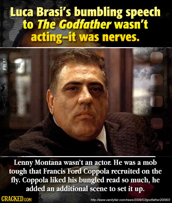 Luca Brasi's bumbling peech to The Godfather wasn't acting-it was nerves. FILM Lenny Montana wasn't an actor. He was a mob tough that Francis Ford Cop