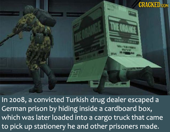 CRACKEDCO COM THE OMNGE TEORANGE 7 AWLT w WNV MU In 2008, a convicted Turkish drug dealer escaped a German prison by hiding inside a cardboard box, wh