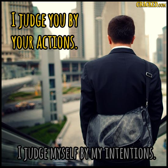 CRACKEDCON I JUDGE YOU BY YOUR ACTIONS. I JUDGE MYSELF BY MYINTENTIONS.