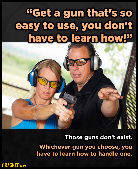 Get a gun that's SO easy to use, you don't have to learn how! Those guns don't exist. Whichever gun you choose, you have to learn how to handle one.