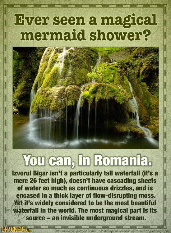 Ever seen a magical mermaid shower? You can, in Romania. Izvorul Bigar isn't a particularly tall waterfall (it's a mere 26 feet high), doesn't have ca