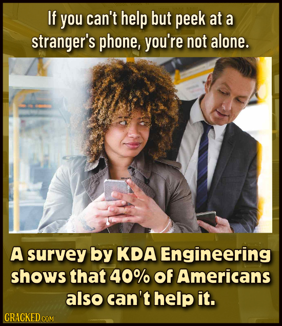If you can't help but peek at a stranger's phone, you're not alone. A survey by KDA Engineering shows that 40% of Americans also can't help it. CRACKE