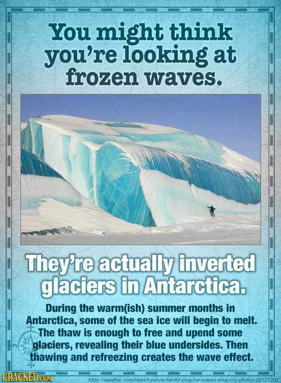 You might think you're looking at frozen waves. They're actually inverted glaciers in Antarctica. During the warm(ish) summer months in Antarctica, so