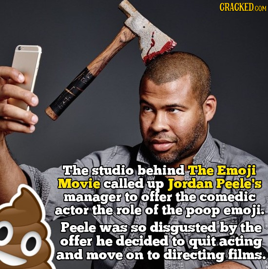 CRACKEDG COM The studio behind The Emoji Movie called up Jordan Peele's manager to offer the comedic actor the role of the poop emoji. Peele was SO di