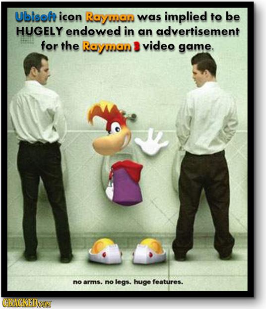 Ubisof icon Rayman was implied to be HUGELY endowed in an advertisement for the Rayman video game. no arms. no legs. huge features.