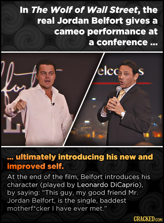 In The Wolf of Wall Street, the real Jordan Belfort gives a cameo performance at a conference ... elcc ... ultimately introducing his new and improved