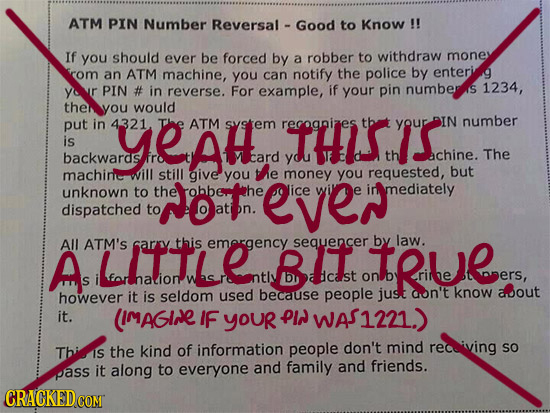 ATM PIN Number Reversal Good to Know !! If you should ever be forced by a robber to withdraw mones om an ATM machine, you can notify the police by ent