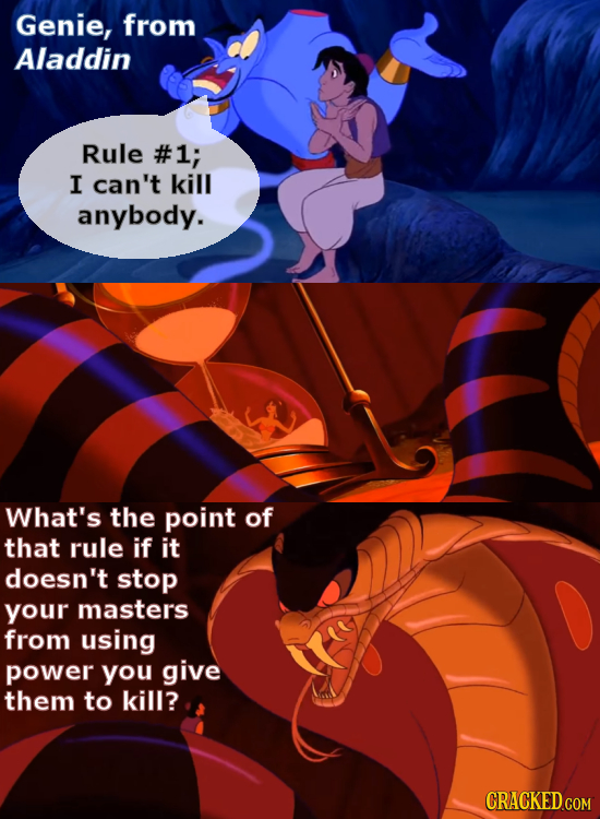 Genie, from Aladdin Rule #1; I can't kill anybody. What's the point of that rule if it doesn't stop your masters from using power you give them to kil