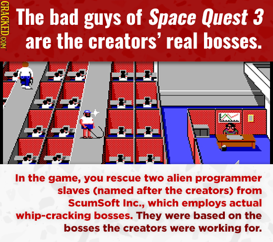 NDAIV The bad guys of Space Quest 3 are the creators' real Bosses. In the game, you rescue two alien programmer slaves (named after the creators) from