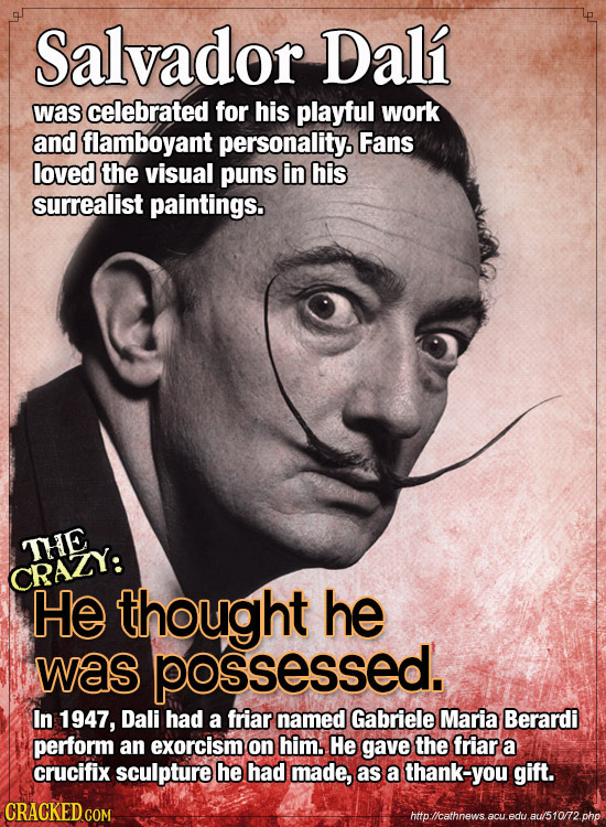 Salvador Dali was celebrated for his playful work and flamboyant personality. Fans loved the visual puns in his surrealist paintings. THE CRAZY: He th