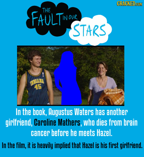 CRACKEDCON FAULTu THE IN OUR STARS mun 45 In the book, Augustus Waters has another girlfriend, Caroline Mathers, who dies from brain cancer before he