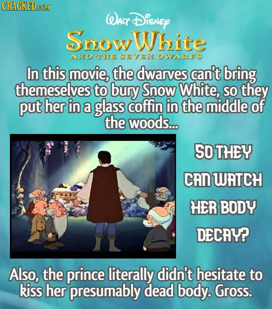 CRACKEDCON WALT DisnEY Snow White Ano T'HE SEVEN OWARES In this movie, the dwarves can't bring themeselves to bury Snow White, SO they put her in a gl