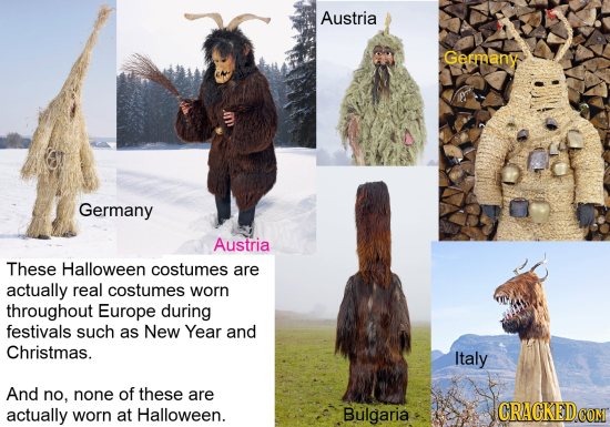 Austria German Germany Austria These Halloween costumes are actually real costumes worn throughout Europe during festivals such as New Year and Christ