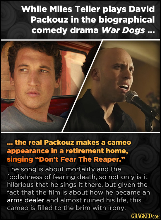 While Miles Teller plays David Packouz in the biographical comedy drama War Dogs ... .. the real Packouz makes a cameo appearance in a retirement home