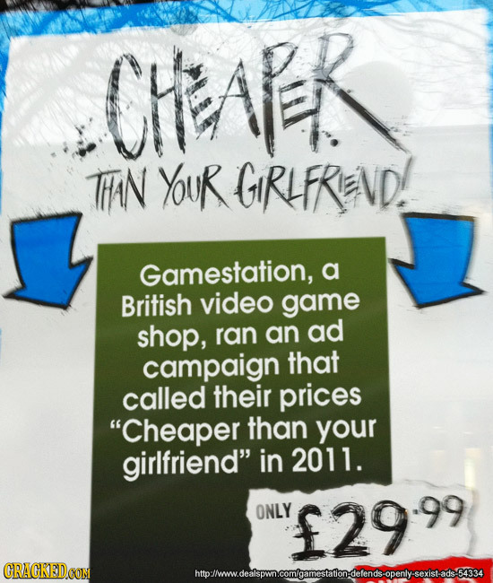 CHEAER TAN YOUR GIRLFRIENVD! Gamestation, a British video game shop, ran an ad campaign that called their prices Cheaper than your girlfriend in 201