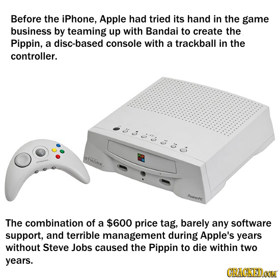Before the iPhone, Apple had tried its hand in the game business by teaming up with Bandai to create the Pippin, a disc-based console with a trackball