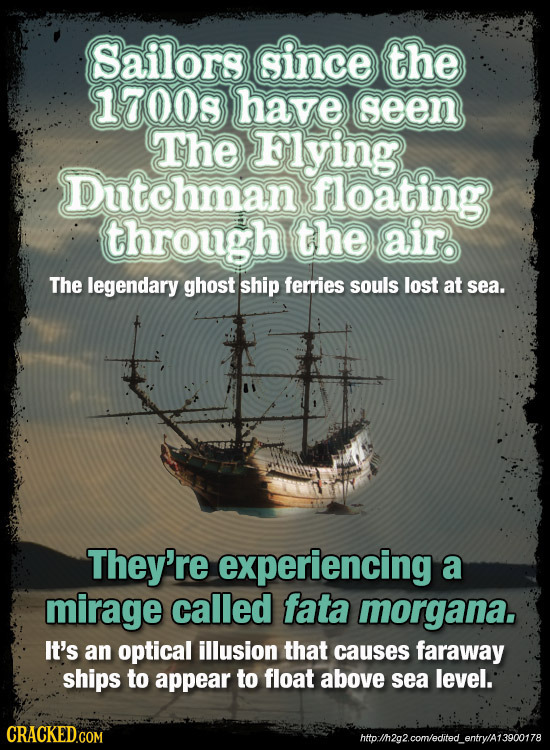 Sailors since the 17008 have geen The Flying Dutchman floating through the air The legendary ghost ship ferries souls lost at sea. They're experiencin