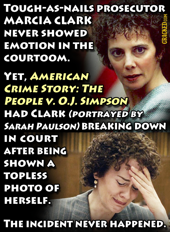 TOUGH-AS-NAILS PROSECUTOR MARCIA CLARK NEVER SHOWED EMOTION IN THE CRACKED.COM COURTOOM. YET, AMERICAN CRIME STORY: THE PEOPLE V. O.J. SimpsoN HAD CLA