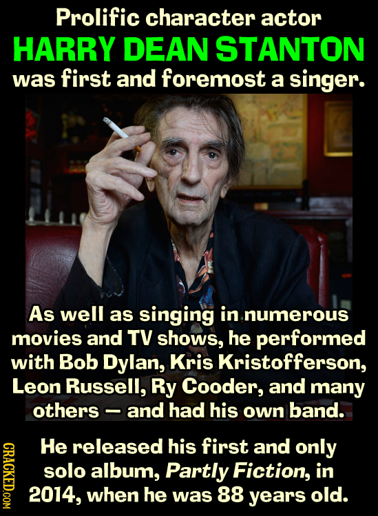 Prolific character actor HARRY DEAN STANTON was first and foremost a singer. As well as singing in .numerous movies and TV shows, he performed with Bo