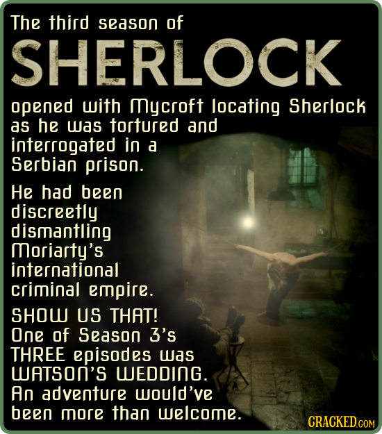 The third season of SHERLOCK opened with Mycroft locating Sherlock as he was tortured and interrogated in a Serbian prison. He had been discreetly dis