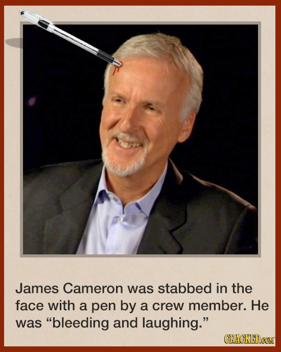 James Cameron was stabbed in the face with a pen by a crew member. He was bleeding and laughing. CRACKED.COM