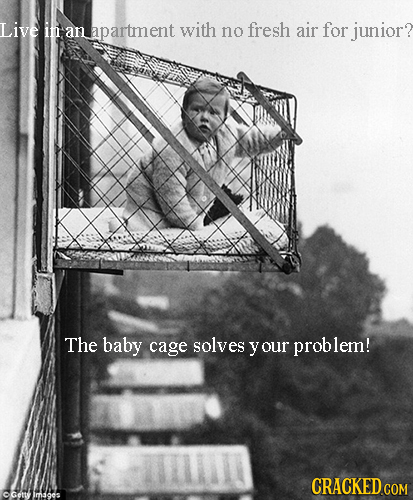 Live in an apartment with no fresh air for junior? The baby cage solves y your prob lem! CRACKED COM OGettmages