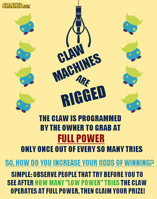 CRACKEDCON CLAW MACHINES ARE RIGGED THE CLAW IS PROGRAMMED BY THE OWNER TO GRAB AT FULL POWER ONLY ONCE OUT OF EVERY SO MANY TRIES SO. HOW DO YOU INCR
