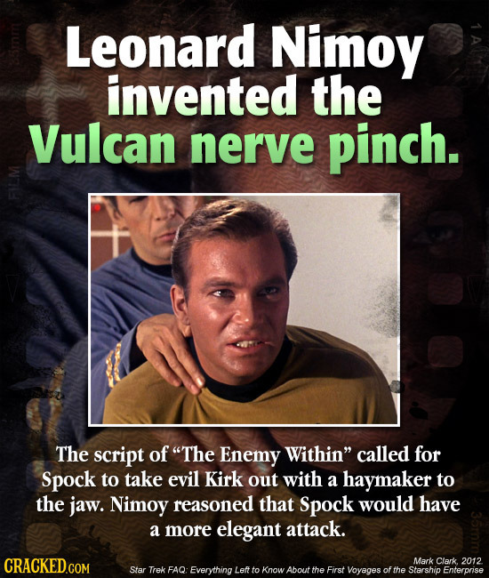 Leonard Nimoy invented the Vulcan nerve pinch. The script of The Enemy Within called for Spock to take evil Kirk out with a haymaker to the jaw. Nim