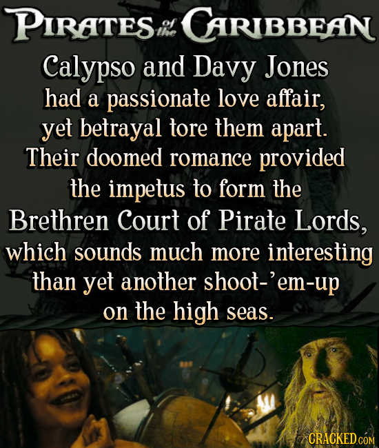 PIRATES CARIBBEAN thoe Calypso and Davy Jones had a passionate love affair, yet betrayal tore them apart. Their doomed romance provided the impetus to