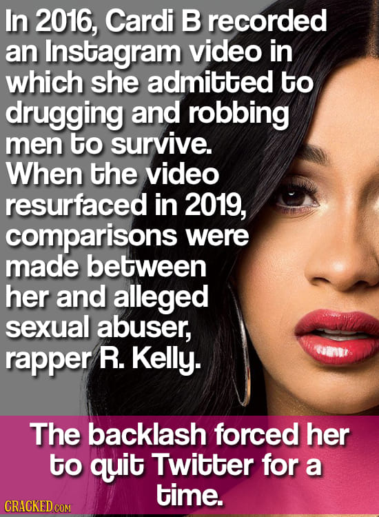 In 2016, Cardi B recorded an Instagram video in which she admitted to drugging and robbing men to survive. When the video resurfaced in 2019, comparis