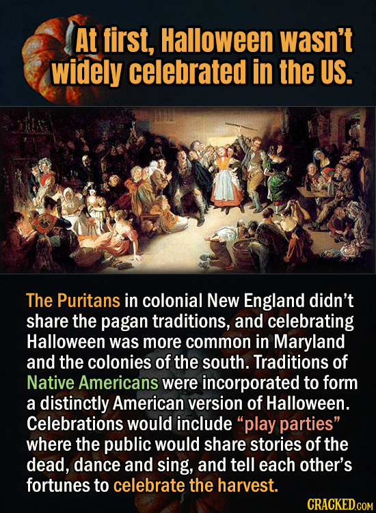 At first, Halloween wasn't widely celebrated in the US. The Puritans in colonial New England didn't share the pagan traditions, and celebrating Hallow