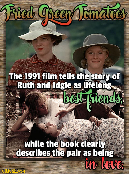 Fried geen Jomatees The 1991 film tells the story of Ruth and Idgie as lifelong best friends while the book clearly describes. the pair as being in lo