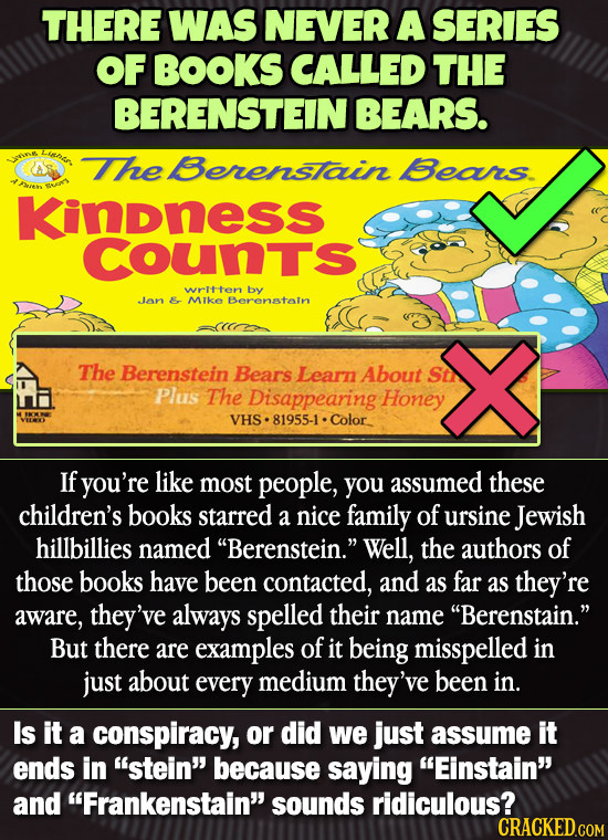 THERE WAS NEVER A SERIES OF BOOKS CALLED THE BERENSTEIN BEARS. in The Berenstain Bears Kindness Counts weitten by Jan &, MIke Berenatein The Berenstei